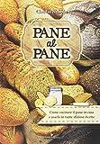 Scarica Libro Pane al pane Come cucinare il pane in casa e usarlo in tante sfiziose ricette (PDF,EPUB,MOBI) Online Italiano Gratis