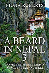 A Beard In Nepal 3: Travels with the Beard in Nepal, Bhutan and India