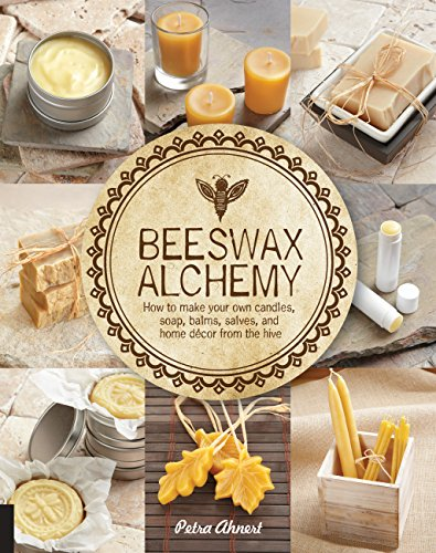 Beeswax Alchemy: How to make your own soap, candles, balms, creams, and salves from the hive por Petra Ahnert