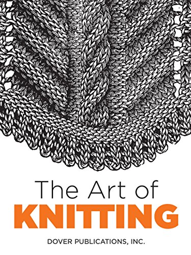 The Art of Knitting (Dover Knitting, Crochet, Tatting, Lace) (English (Knitter Kostüm)