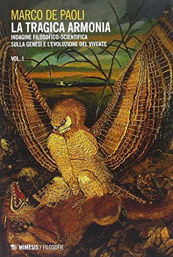 La tragica armonia. Indagine filosofico-scientifica sulla genesi e l'evoluzione del vivente (Filosofie) por Marco De Paoli