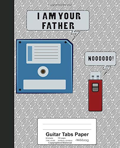 Guitar Tabs Paper: I Am Your Father Geek Nerd Book (Weezag Guitar Tabs Paper Notebook, Band 54) - Floppy-band