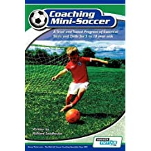 Coaching Mini Soccer: A Tried and Tested Program of Essential Skills and Drills for 5 to 10 Year Olds