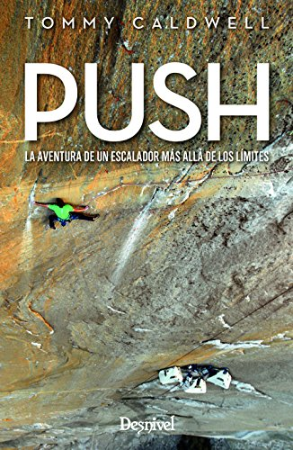Push. La aventura de un escalador más allá de los límites por Tommy Caldwell