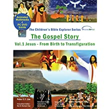 The Gospel Story Vol 1: Jesus, From Birth to Transfiguration (The Children's Bible Explorer Series)
