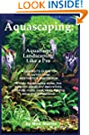 Aquascaping: Aquarium Landscaping Lik...