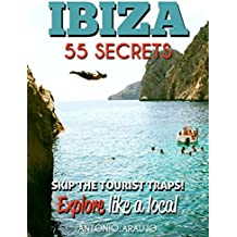 Ibiza Spain Bucket List 55 Secrets - The Locals Guide  For Your Trip to Ibiza: Skip the tourist traps and explore like a local : Where to Go, Eat & Party in Ibiza Spain (English Edition)