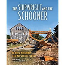 The Shipwright and the Schooner: Building a Windjammer in the New England Tradition