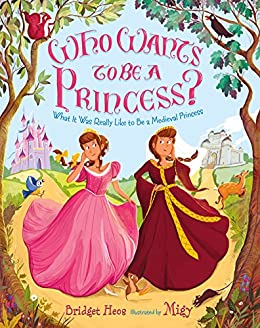 Who Wants to Be a Princess?: What It Was Really Like to Be a Medieval Princess Descargar Epub
