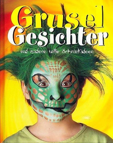 Gruselgesichter und andere tolle Schminkideen [Illustrierte Ausgabe] (Spiel & Spaß)