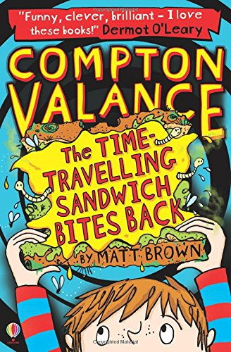 The Time-Travelling Sandwich Bites Back: Book 2 (Compton Valance)