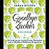 Goodbye Zucker - für immer: Mit 148 neuen zuckerfreien Rezepten und 4-Wochen-Wellness-Programm