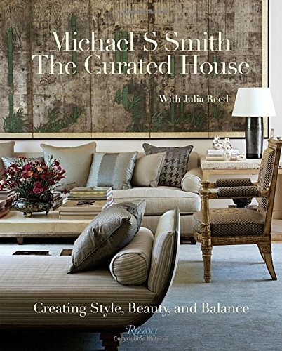 The Curated House: Creating Style, Beauty, and Balance by Michael S. Smith (2015-10-27)