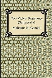 Non-Violent Resistance (Satyagraha) by M K Gandhi (2014-01-06)