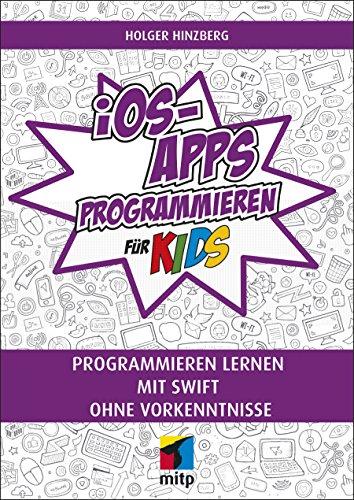 iOS-Apps programmieren für Kids: Programmieren lernen mit Swift ohne Vorkenntnisse (mitp für Kids)