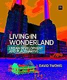 Living in Wonderland: Urban Development and Placemaking