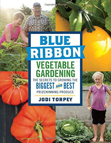 blue-ribbon-vegetable-gardening-the-secrets-to-growing-the-biggest-and-best-prizewinning-produce