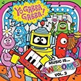 Music Is Awesome Volume 3 by Yo Gabba Gabba! (2011-09-13)