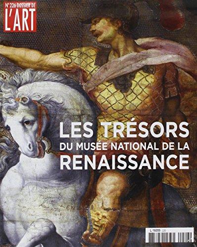 Dossier de l'Art N 226 les Tresors du Musee National de la Renaissance (Fevrier 2015)