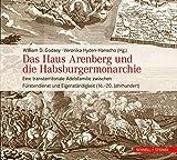 Das Haus Arenberg und die Habsburgermonarchie: Eine transterritoriale Adelsfamilie zwischen Fürstendienst und Eigenständigkeit (16.-20. Jahrhundert) -