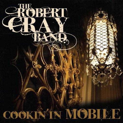 Cookin' In Mobile - Robert Cray Soul My In
