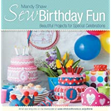 Sew Birthday Fun: Beautiful Projects for Special Celebrations
