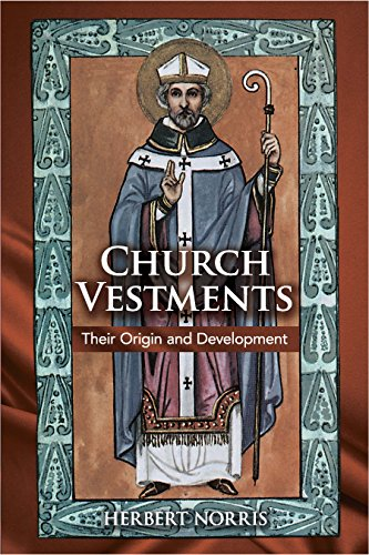 Church Vestments: Their Origin and Development (English Edition)