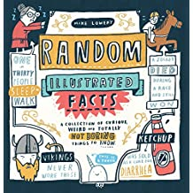Random Illustrated Facts: A Collection of Curious, Weird, and Totally Not Boring Things