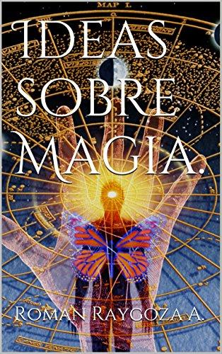 Ideas sobre Magia. por Roman Raygoza A.