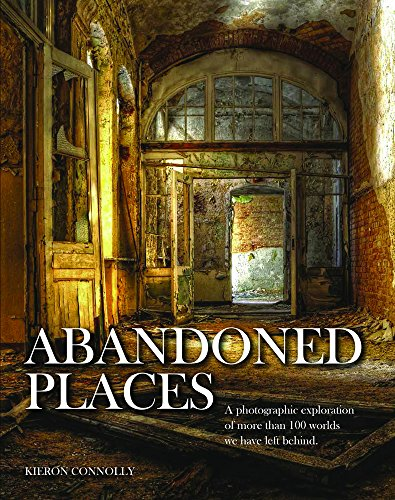 Abandoned Places: A photographic exploration of more than 100 worlds we have left behind por Kieron Connolly