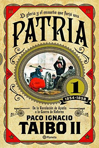 Descargar Libro Patria 1 / Homeland 1: 1854-1858: De La Revolucion De Ayutla a La Guerra De Reforma de Paco Ignacio, II Taibo