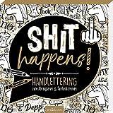 Shit happens!: Handlettering zum Abreagieren & Runterkommen (Malprodukte für Erwachsene)