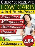 Rezepte ohne Kohlenhydrate ● Low Carb TEIL 1 - 4 ● Das Diät-Kochbuch + Kohlenhydrate-Tabelle (Erfolgreich abnehmen und endlich schlank werden mit kohlenhydratarmer Ernährung!) (LOW CARB KOCHBUCH 5)