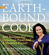 The Earthbound Cook: 250 Recipes for Delicious Food and a Healthy Planet by Myra Goodman (2010-08-26)