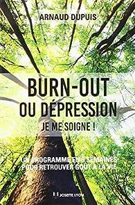 Burn-out ou dépression, je me soigne ! par Arnaud Dupuis