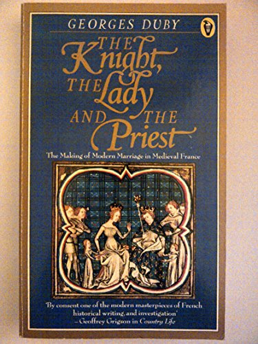 The Knight,the Lady And the Priest: The Making of Modern Marriage in   Medieval France: Making of Modern Marriage in Mediaeval France (Peregrine Books) por Georges Duby