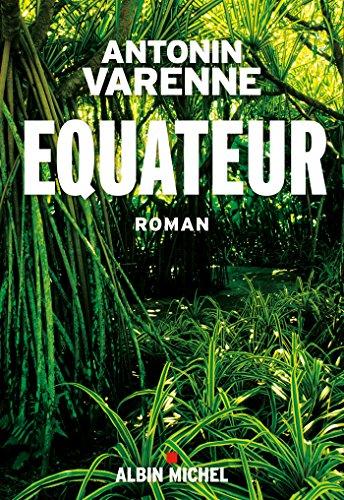 Equateur (Rentrée Littérature 2017) - Antonin Varenne