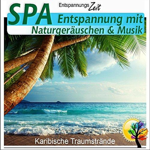SPA- Entspannung mit Naturgeräuschen und Musik, karibische Traumstrände (Karibische Musik)