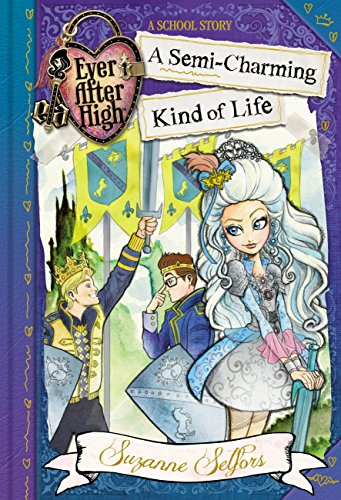 Ever After High: A Semi-Charming Kind of Life: A School Story, Book 3