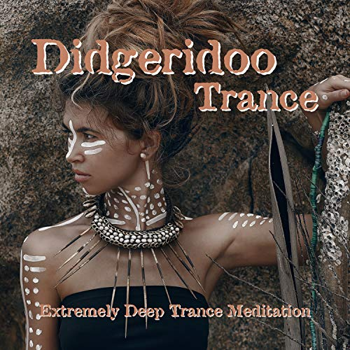 Didgeridoo Trance: Extremely Deep Trance Meditation which Healing Effect on Your Subconscious Mind, Positive Energy Cleanse Detox Your Mind & Heart - Healing & Meditation Music