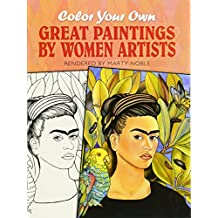 Color Your Own Great Paintings by Women Artists (Dover Pictorial Archives)