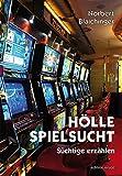 Hölle Spielsucht: Süchtige erzählen