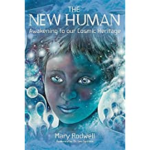 The New Human: Awakening to Our Cosmic Heritage