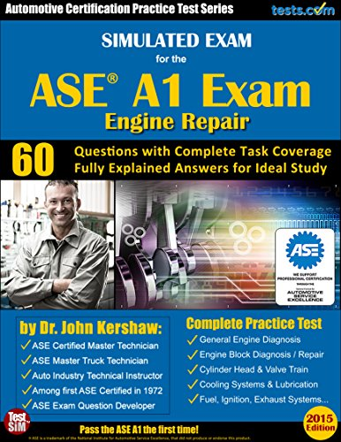 Simulated Exam for the ASE A1 Test (Engine Repair): Questions with Complete Task Coverage, Fully Explained Answers for Ideal Study (English - Kershaw Auto