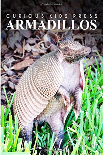 Armadillos - Curious Kids Press: Kids book about animals and wildlife, Children's books 4-6