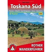 Toskana Süd: Florenz – Chianti – San Gimignano – Siena – Maremma. 50 Touren. Mit GPS-Tracks. (Rother Wanderführer)