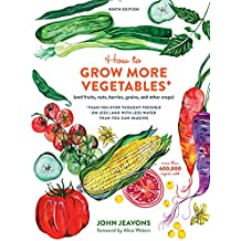 How to Grow More Vegetables, Ninth Edition: (and Fruits, Nuts, Berries, Grains, and Other Crops) Than You Ever Thought Possible on Less Land with Less Water Than You Can Imagine