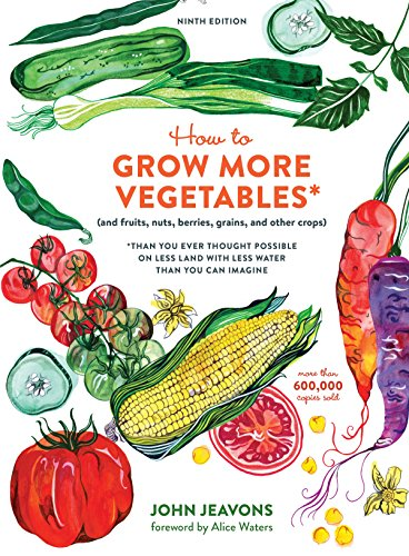 How to Grow More Vegetables, Ninth Edition: (and Fruits, Nuts, Berries, Grains, and Other Crops) Than You Ever Thought Possible on Less Land with Less Water Than You Can Imagine (English Edition)