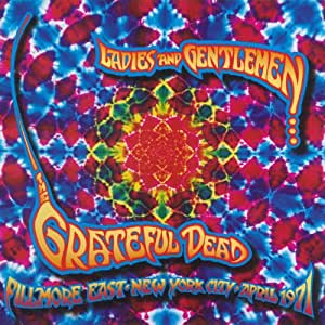 Ladies And Gentlemen... The Grateful Dead: Fillmore East, New York City, April 1971