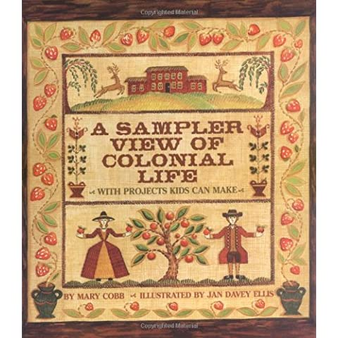 A Sampler View of Colonial Life: With Projects Kids Can Make